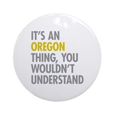 Its An Oregon Thing Ornament (Round)
