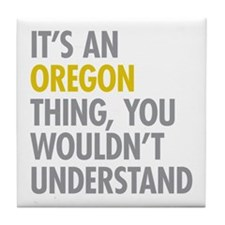 Its An Oregon Thing Tile Coaster