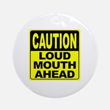 Loud Mouth Ahead Round Ornament