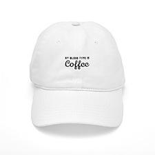 My blood type is coffee Baseball Baseball Cap