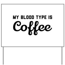 My blood type is coffee Yard Sign