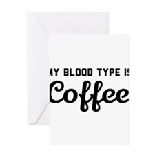 My blood type is coffee Greeting Cards