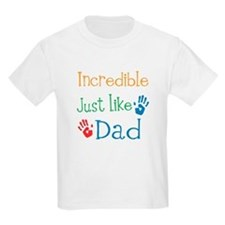 Incredible Just like Dad T-Shirt