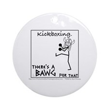 Kickboxing. There's a BAWG for that Round Ornament