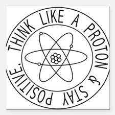 """Proton stay positive Square Car Magnet 3"""" x 3"""""""
