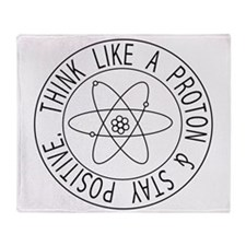 Proton stay positive Throw Blanket
