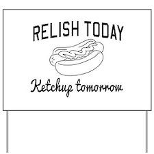 Relish today ketchup tomorrow Yard Sign