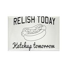 Relish today ketchup tomorrow Magnets