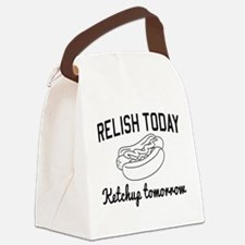Relish today ketchup tomorrow Canvas Lunch Bag