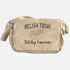 Relish today ketchup tomorrow Messenger Bag