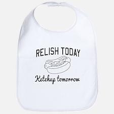Relish today ketchup tomorrow Bib