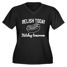 Relish today ketchup tomorrow Plus Size T-Shirt