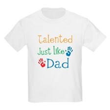 Talented Just like Dad T-Shirt