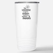 Universe is made of morons Travel Mug