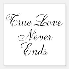 "True Love Never Ends Square Car Magnet 3"" x 3"""