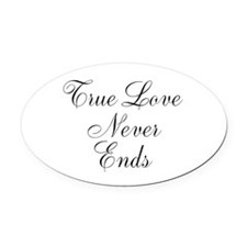 True Love Never Ends Oval Car Magnet