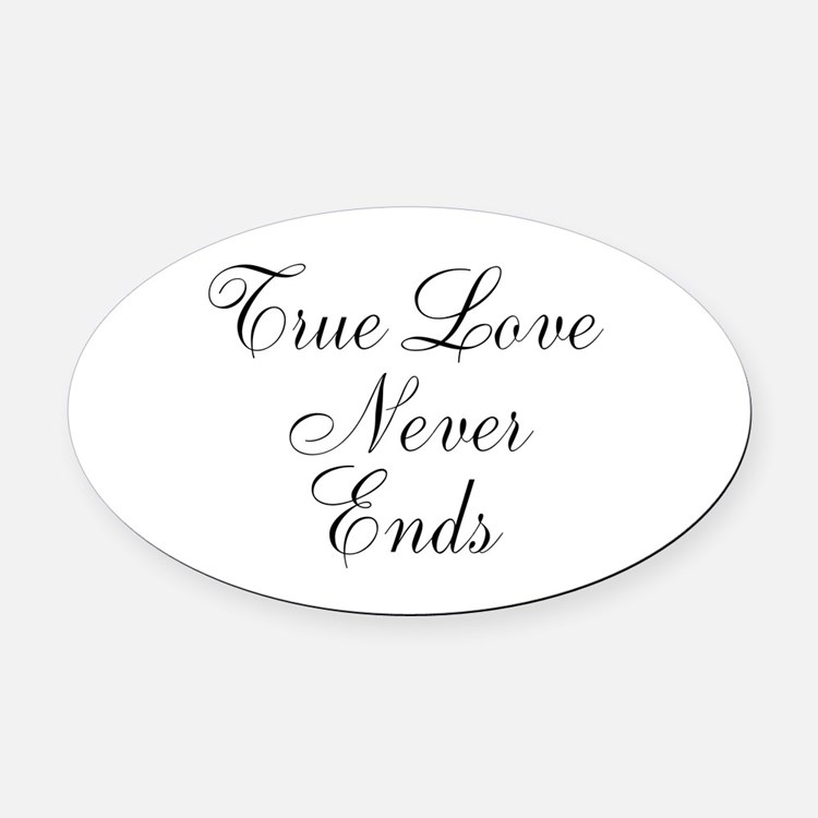 True Love Never Ends Oval Car Magnet