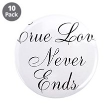"""True Love Never Ends 3.5"""" Button (10 pack)"""