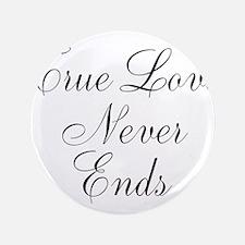 "True Love Never Ends 3.5"" Button"