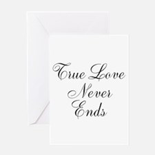True Love Never Ends Greeting Cards