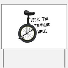 Loose The Training Wheel Yard Sign