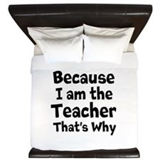 Because I am the Teacher that is why King Duvet