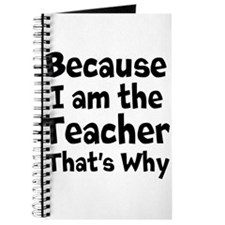 Because I am the Teacher that is why Journal