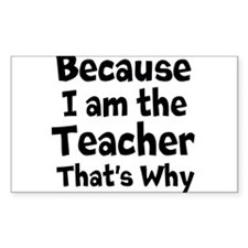 Because I am the Teacher that is why Decal