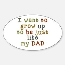 Grow up to be like Dad Oval Decal