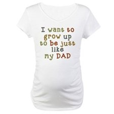 Grow up to be like Dad Shirt