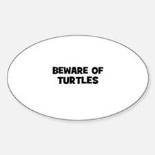 beware of turtles Oval Decal