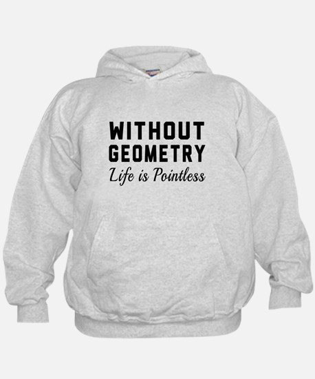 Without geometry pointless Hoodie