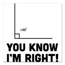 "You know i'm right Square Car Magnet 3"" x 3"""