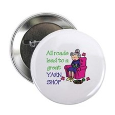 """All roads are lead to a great yarn shop 2.25"""" Butt"""
