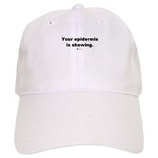 Your epidermis is showing - Baseball Cap