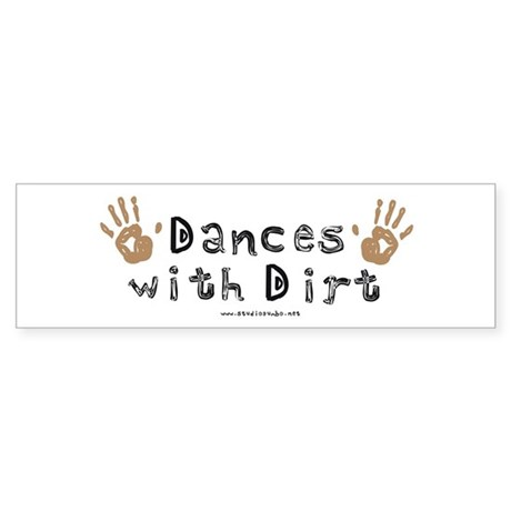Dances with Dirt Bumper Sticker
