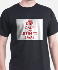 Keep calm and listen to SAYAS T-Shirt