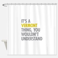 Its A Vermont Thing Shower Curtain