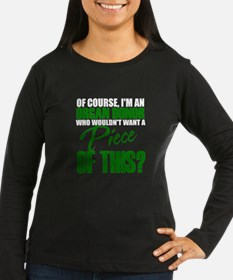 Who Wouldn't want a piece of this? Long Sleeve T-S