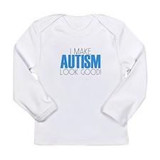 I Make Autism Look Good Long Sleeve T-Shirt