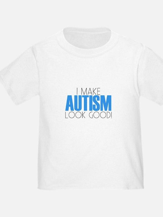 I Make Autism Look Good T-Shirt