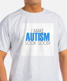 I Make Autism Look Good T-Shirt