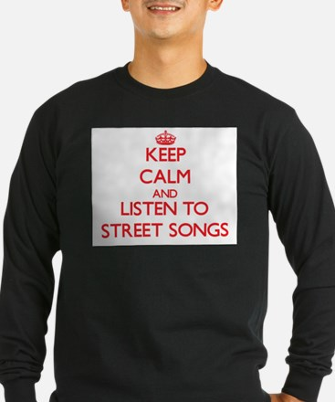 Keep calm and listen to STREET SONGS Long Sleeve T