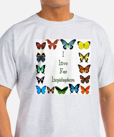 I Live For Lepidoptera T-Shirt