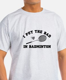 Bad in badminton 2 T-Shirt