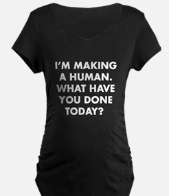 Im Making A Human Maternity T-Shirt