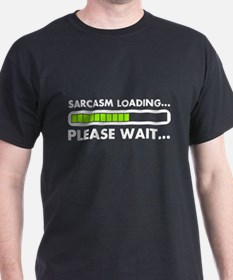 Sarcasm Loading Please Wait T-Shirt
