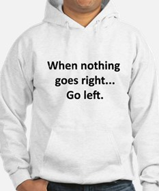 When Nothing Goes Right...Go Left Hoodie