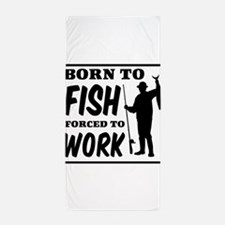 Born to fish forced to work Beach Towel