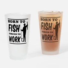 Born to fish forced to work Drinking Glass